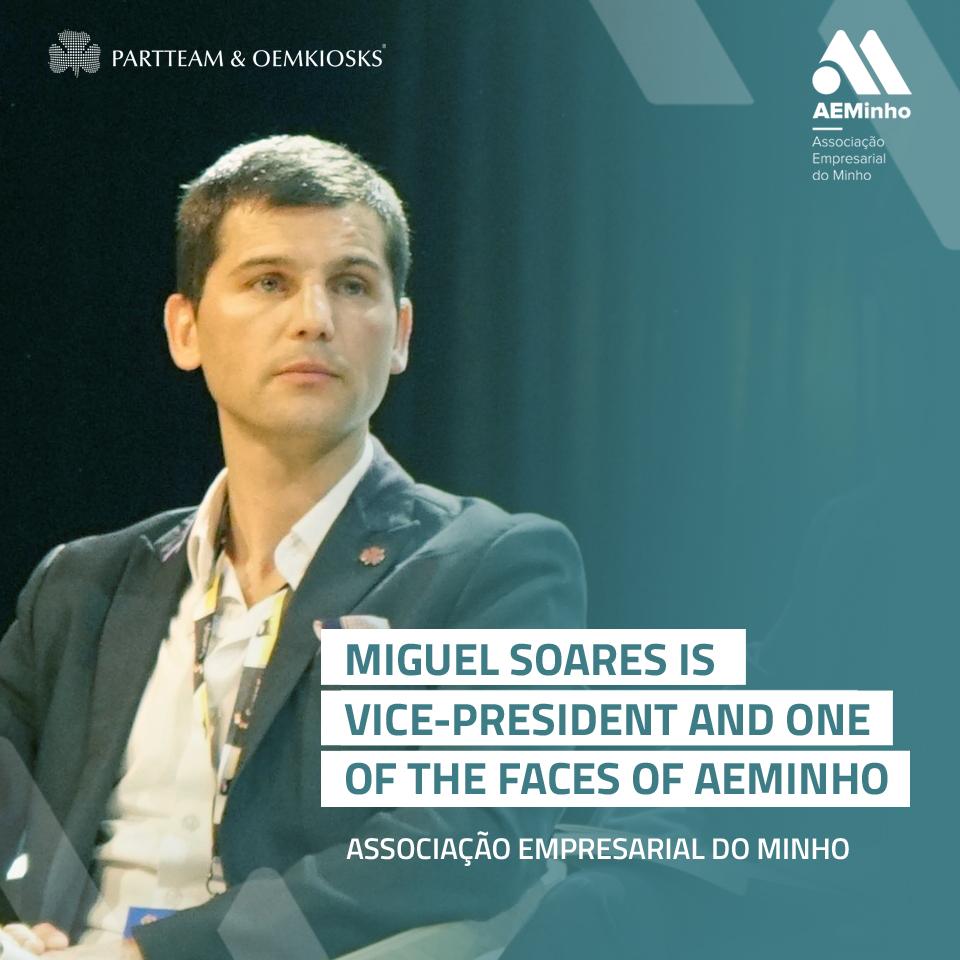 Miguel Soares is Vice-President and one of the faces of Associação Empresarial do Minho (AEMinho)